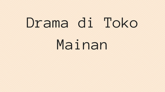 Drama di Toko Mainan