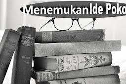 Cara Menemukan Pikiran Pokok Teks Bacaan Dengan Cepat
