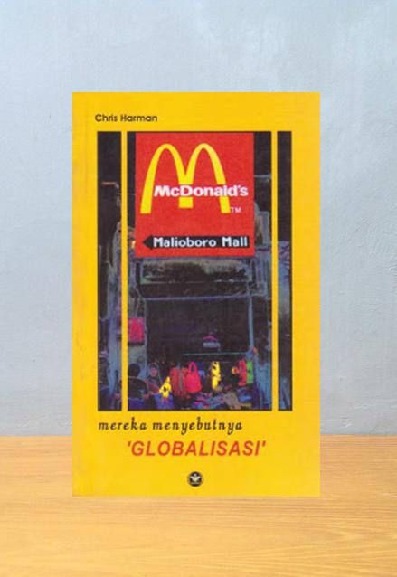 MEREKA MENYEBUTNYA GLOBALISASI, Chris Harman