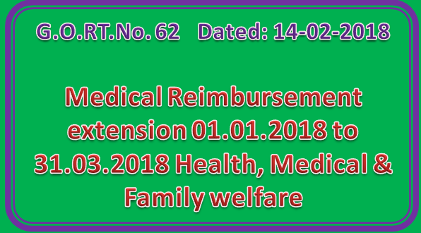 GO 62- Medical Reimbursement extension 01.01.2018 to 31.03.2018 Health, Medical & Family welfare