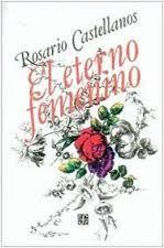 """""""El eterno femenino"""" - Rosario Castellanos"""