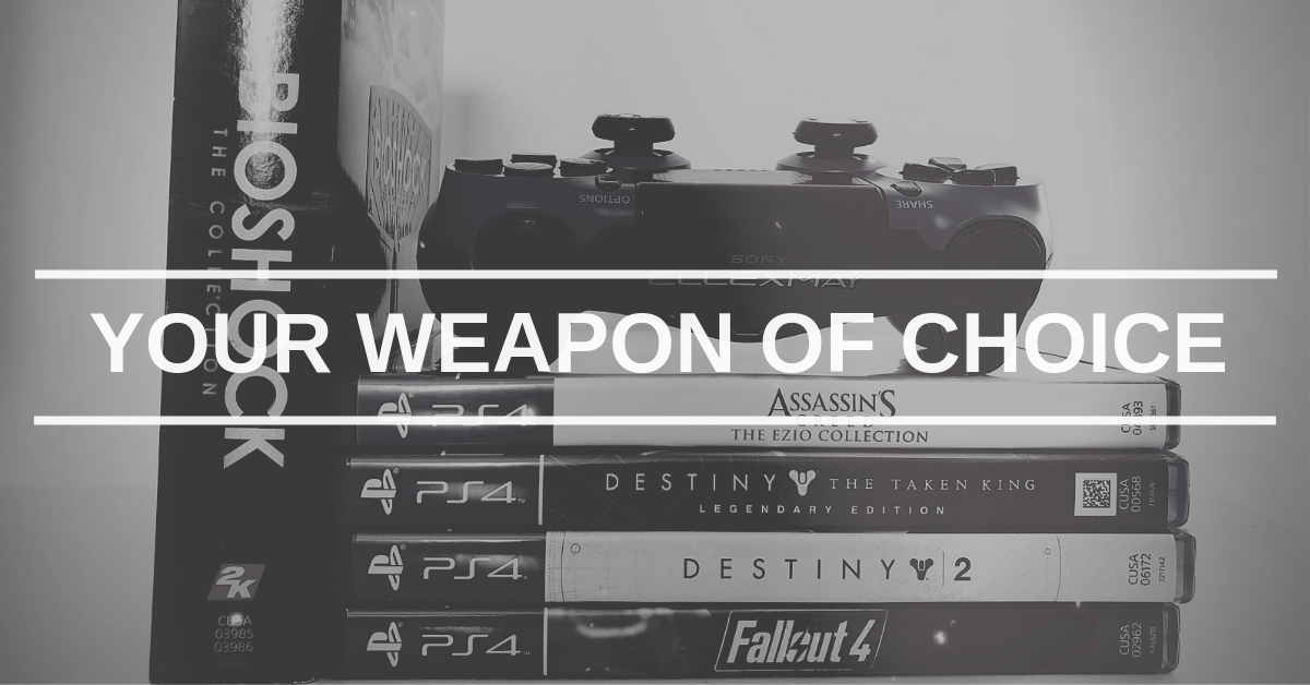 Your Weapon of Choice.