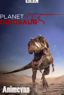 Planet Dinosaur Thời Đại Của Khủng Long - Planet Dinosaur SS1,2,3,4,5,6 2011 Poster
