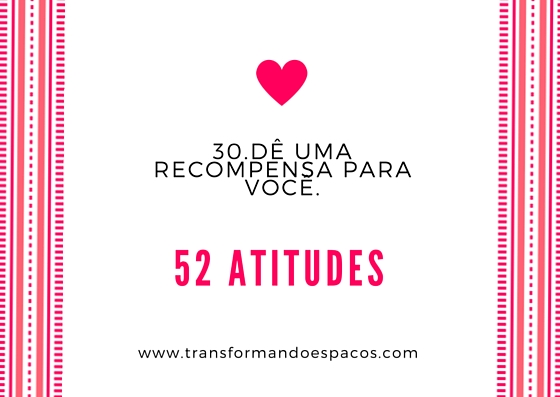 Projeto 52 Atitudes | Atitude 30 - Dê uma recompensa para você.