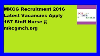 MKCG Recruitment 2016 Latest Vacancies Apply 167 Staff Nurse @ mkcgmch.org