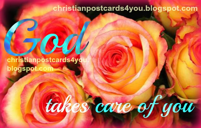 God Takes Care of you free card, christian postcard with poem, christian quotes for friends. Nice cards to send to beloved family, nice words to my daughter, God protects you. Free christian images.