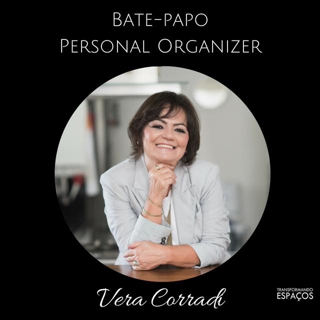 Bate Papo com a Personal Organizer Vera Corradi