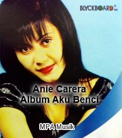 Lagu Kenangan Anie Carera Mp3 Album Aku Benci (1997) Full Rar