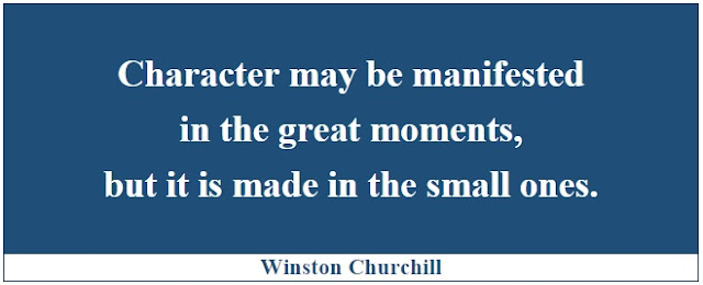 "Winston Churchill Leadership Quotes: ""Character may be manifested in the great moments, but it is made in the small ones."" - Winston Churchill"
