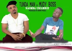 Download Audio | Tunda Man x Mudy Boss - Naomba Uniambie