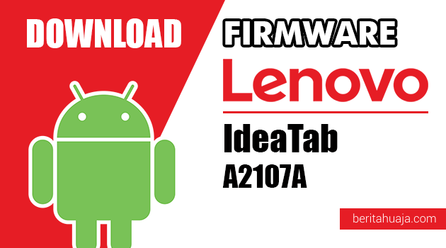 Download Firmware / Stock ROM Lenovo IdeaTab A2107A All Versions