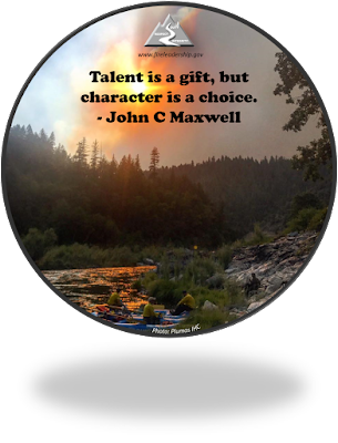 Talent is a gift, but character is a choice. - John C Maxwell (wildland firefighters in rafts)