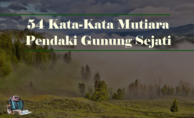 54 kata kata mutiara pendaki gunung sejati