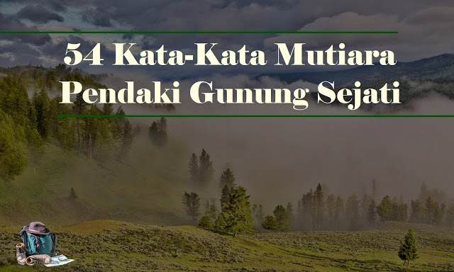 54 Kata Kata Mutiara Pendaki Gunung Sejati Basecamp Pendaki