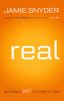 Real: Becoming a 24/7Follower of Jesus by Jamie Snyder