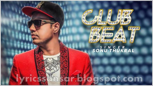 CLUB BEAT LYRICS : Sonu Thukral & Kuwar Virk | Punjabi Song