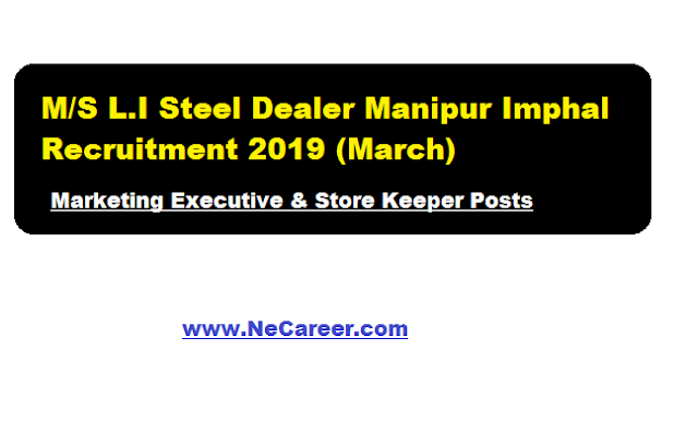 M/S L.I Steel Dealer Chingmeirong Khongnang Ani karak ,Manipur Imphal recruitment 2019 march