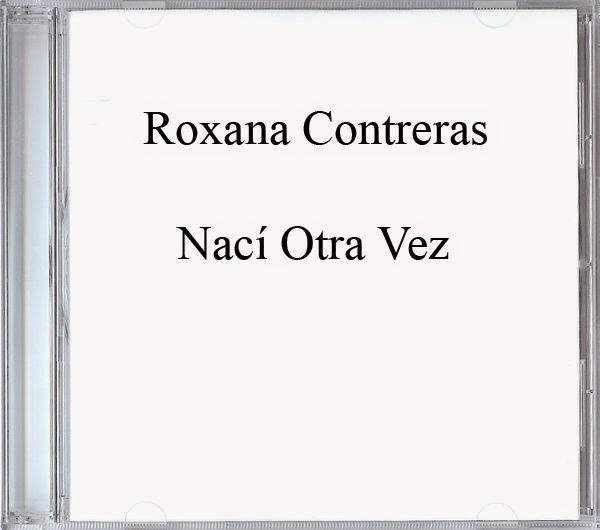 Roxana Contreras-Nací Otra Vez-