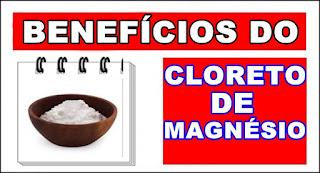 Benefícios do Cloreto de Magnésio para a saúde e Contraindicações