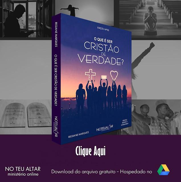 Material extra sugerido - E-book do No Teu Altar - Ministério Online O que é ser cristão de verdade? Download Gratuito!
