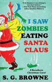 I Saw Zombies Eating Santa Claus by S. G. Browne