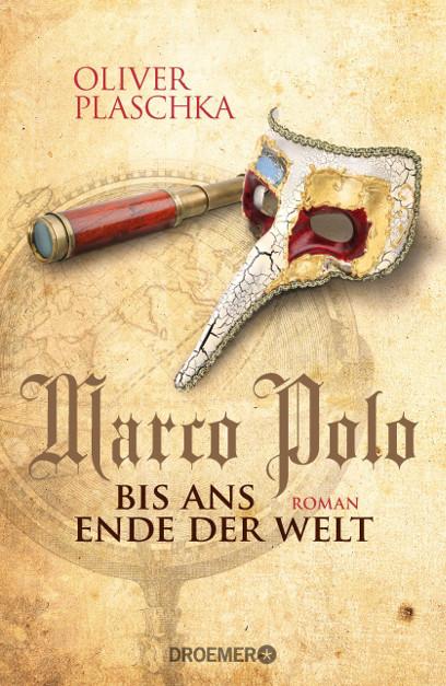Marco Polo: Bis ans Ende der Welt von Oliver Plaschka