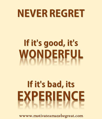 "Motivational Pictures Quotes, Facebook Page, MotivateAmazeBeGREAT, Inspirational Quotes, Motivation, Quotations, Inspiring Pictures, Success, Quotes About Life, Life Hack: ""NEVER REGRET. If it's good, it's WONDERFUL. If it's bad, its EXPERIENCE."""