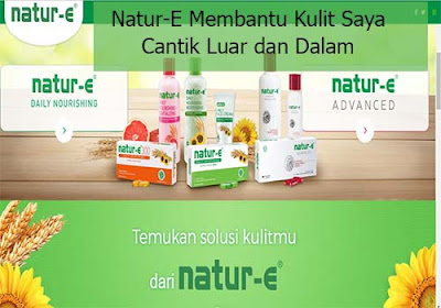 Natur-E Membantu Kulit Saya Cantik Luar Dan Dalam
