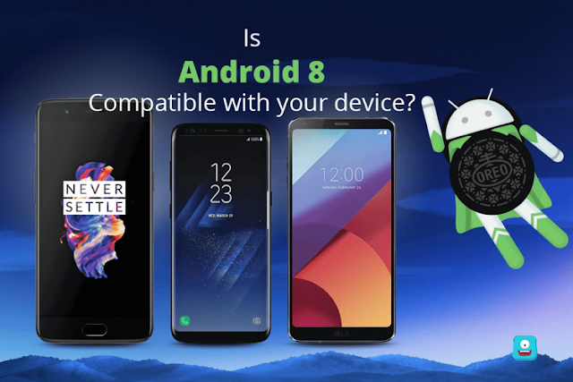 Android Oreo v8.0 Compatible Mobile Devices Updated List : by TechCrunch