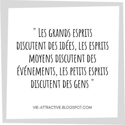 Les grands esprits discutent des idées, les esprits moyens discutent des événements, les petits esprits discutent des gens | citation