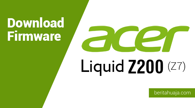 Download Firmware Acer Liquid Z200 (Z7)