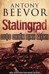 Stalingrad: Cuộc Chiến Định Mệnh - Antony Beevor