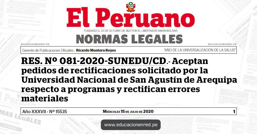 RES. Nº 081-2020-SUNEDU/CD.- Aceptan pedidos de rectificaciones solicitado por la Universidad Nacional de San Agustín de Arequipa respecto a programas y rectifican errores materiales