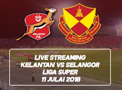 Live Streaming Kelantan vs Selangor Liga Super 11 Julai 2018