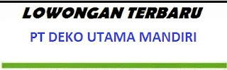 Lowongan Kerja Tanggerang PT Deko Utama Mandiri September Oktober 2015