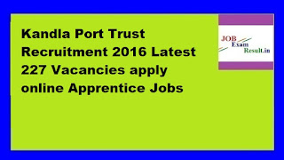Kandla Port Trust Recruitment 2016 Latest 227 Vacancies apply online Apprentice Jobs