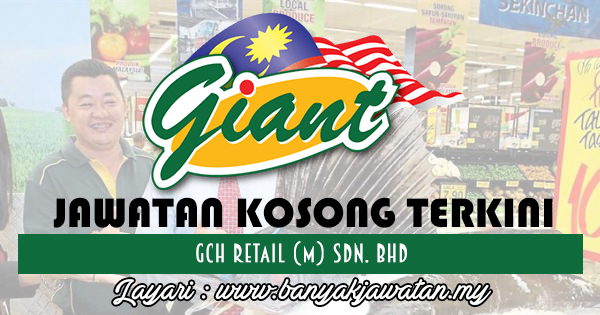 Jawatan Kosong 2017 di GCH Retail (M) Sdn. Bhd www.banyakjawatan.my