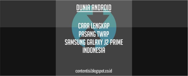 Cara Lengkap Pasang TWRP Samsung Galaxy J2 Prime Indonesia