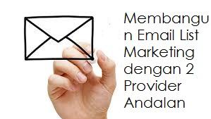 Membangun Email List Marketing dengan 2 Provider Andalan