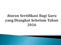 Aturan Sertifikasi Bagi Guru yang Diangkat Sebelum Tahun 2016