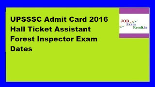 UPSSSC Admit Card 2016 Hall Ticket Assistant Forest Inspector Exam Dates