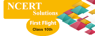 NCERT Solutions for Class 10th First Flight English