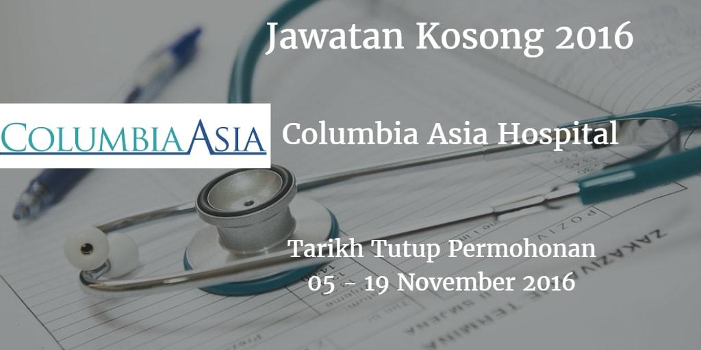 Jawatan Kosong Columbia Asia Hospital  05- 19 November 2016