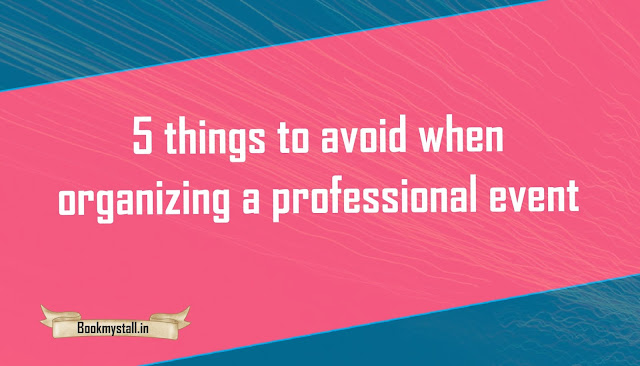 5 things to avoid when organizing a professional event