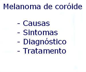 Melanoma de coróide causas sintomas diagnóstico tratamento prevenção riscos complicações
