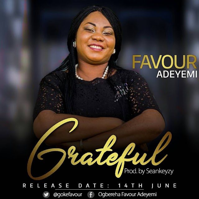 New Music : Grateful - Favour Adeyemi || @Gokefavour