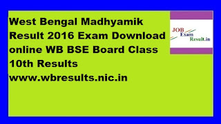 West Bengal Madhyamik Result 2016 Exam Download online WB BSE Board Class 10th Results www.wbresults.nic.in