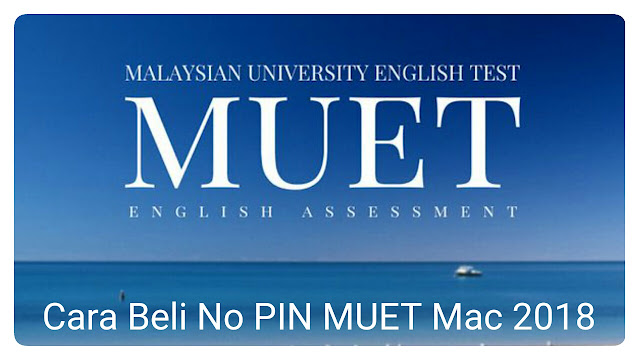 Cara Beli No PIN MUET Mac 2018