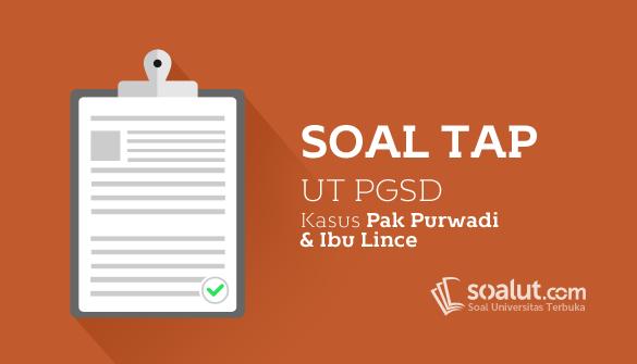 Soal TAP UT PGSD Kasus Pak Purwadi dan Ibu Lince