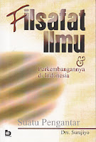 FILSAFAT ILMU DAN PERKEMBANGANNYA DI INDONESIA SUATU PENGANTAR Pengarang : Drs. Surajiyo Penerbit : Bumi Aksara